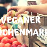 Veganer Wochenmarkt Berlin Vegane Events